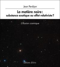 Jean Perdijon - La matière noire : substance exotique ou effet relativiste ?.