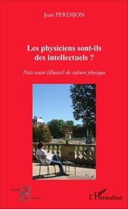 Jean Perdijon - Les physiciens sont-ils des intellectuels ? - Petit traité (illustré) de culture physique.