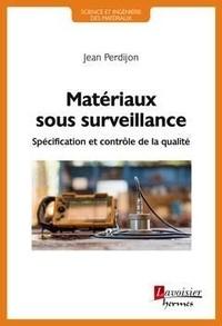 Jean Perdijon - Matériaux sous surveillance - Spécification et contrôle de la qualité.