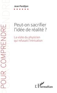 Jean Perdijon - Peut-on sacrifier l'idée de réalité ? - La visite du physicien qui refusait l'intrication.