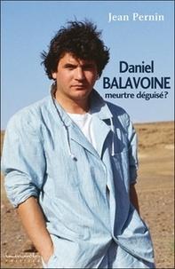 Jean Pernin - Daniel Balavoine, meurtre déguisé ?.