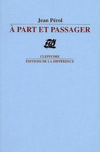Jean Pérol - A part et passager.