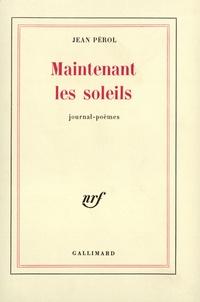 Jean Pérol - Maintenant les soleils - Journal-poèmes.