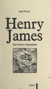 Jean Perrot - Henry James - Une écriture énigmatique.