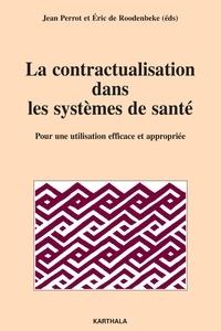 Jean Perrot et Eric de Roodenbeke - La contractualisation dans les systèmes de santé - Pour une utilisation efficace et appropriée.