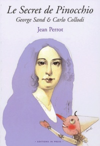Jean Perrot - Le secret de Pinocchio - George Sand et Carlo Collodi.