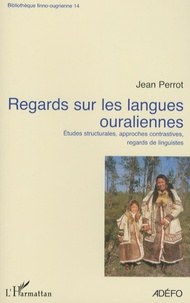 Jean Perrot - Regards sur les langues ouraliennes - Etudes structurales, approches contrastives, regards de linguistes.
