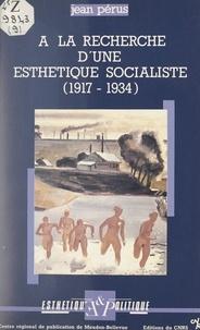 Jean Pérus et  Institut national de la langue - Esthétique et politique - À la recherche d'une esthétique socialiste. Réflexion sur les commencements de la littérature soviétique, 1917-1934.