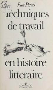 Jean Pérus - Techniques de travail en histoire littéraire.
