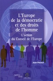 Jean Petaux - L'Europe de la démocratie et des droits de l'homme - L'action du Conseil de l'Europe.