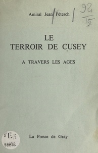 Jean Pétesch - Le terroir de Cusey - À travers les âges.