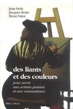 Jean Petit et Jacques Roire - Des liants et des couleurs - Pour servir aux artistes peintres et aux restaurateurs.