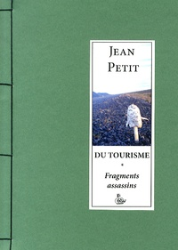 Jean Petit - Du tourisme - Fragments assassins.