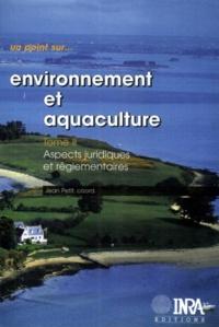 Jean Petit - Environnement et aquaculture - Tome 2, aspects juridiques et réglementaires.