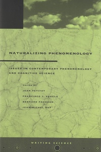 Jean Petitot et Francisco-J Varela - Naturalizing Phenomenology - Issues in Contemporary Phenomenology and Cognitive Science.