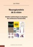 Jean Petitot - Neurogéométrie de la vision - Modèles mathèmatiques et physiques des architectures fonctionnelles.
