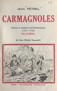 Jean Pétrel et  Léno (Ralph Soupault) - Carmagnoles - Poèmes et chansons anti-systématiques (1944-1958). Avec 15 dessins.
