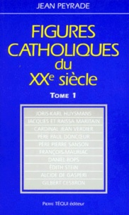 Jean Peyrade - Figures catholiques du XXe siècle - Tome 1.