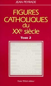 Jean Peyrade - Figures catholiques du XXe siècle - Tome 2.