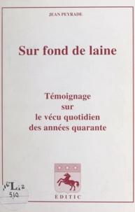 Jean Peyrade - Sur fond de laine - Témoignage sur le vécu quotidien des années quarante.