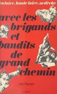 Jean Peyrard - Avec les brigands et bandits de grand chemin : en Loire, Haute-Loire, Ardèche.