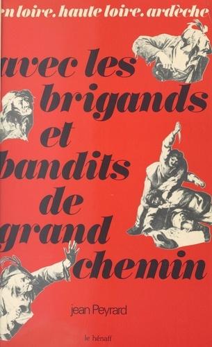 Avec les brigands et bandits de grand chemin : en Loire, Haute-Loire, Ardèche