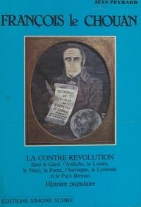 Jean Peyrard - François le Chouan : La Contre-révolution dans le Gard, l'Ardèche, la Lozère, le Velay, le Forez, l'Auvergne, le Lyonnais et le Pays Bressan.