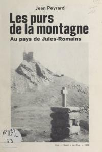 Jean Peyrard - Les purs de la montagne - Au pays de Jules-Romains.