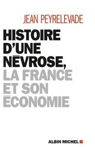 Jean Peyrelevade - Histoire d'une névrose la France et son économie.