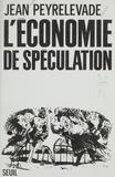 Jean Peyrelevade - L'économie de spéculation.