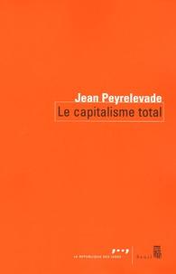 Jean Peyrelevade - Le capitalisme total.