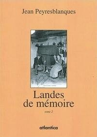 Jean Peyresblanques - Landes de mémoire - Tome 2.