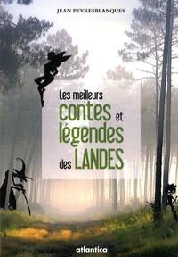 Jean Peyresblanques - Les meilleurs contes et légendes des Landes.