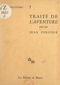 Jean Pfeiffer - Traité de l'aventure.
