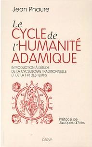 Jean Phaure - Le cycle de l'humanité adamique - Introduction à l'étude de la cyclologie traditionnelle et de la fin des Temps.