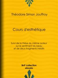Jean-Philibert Damiron et Théodore Simon Jouffroy - Cours d'esthétique - Suivi de la thèse du même auteur sur le sentiment du beau et de deux fragments inédits.
