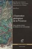 Jean Philip - L'exploration géologique de la Provence - Deux siècles et demi de débats et de controverses.
