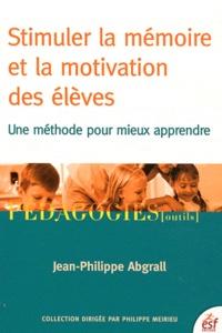 Jean-Philippe Abgrall - Stimuler la mémoire et la motivation des élèves. - Une méthode pour mieux apprendre.