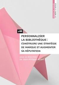 Jean-Philippe Accart - Personnaliser la bibliothèque : construire une stratégie de marque et augmenter sa réputation.