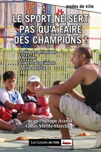 Jean-Philippe Acensi et Gilles Vieille-Marchiset - Le sport ne sert pas qu'à faire des champions !.