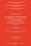 Jean-Philippe Agresti - Les régimes matrimoniaux en Provence à la fin de l'Ancien Régime - Contribution à l'étude du droit en pays de droit écrit.
