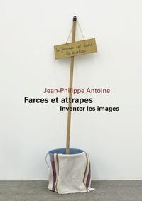 Jean-Philippe Antoine - Farces et attrapes - Inventer les images.