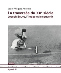 Jean-Philippe Antoine - La traversée du XXe siècle - Joseph Beuys, l''image et le souvenir.