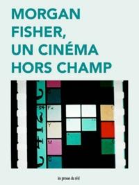 Jean-Philippe Antoine et Christa Blümlinger - Morgan Fisher, un cinéma hors champ.