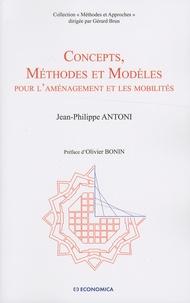 Jean-Philippe Antoni - Concepts, méthodes et modèles pour l'aménagement et les mobilités - L'aide à la décision face à la transition éco-énergétique.
