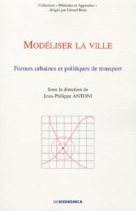 Jean-Philippe Antoni - Modéliser la ville - Formes urbaines et politiques de transport.