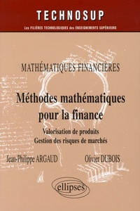Méthodes mathématiques pour la finance- Valorisation de produits dérivés, Gestion des risques de marchés - Jean-Philippe Argaud |