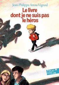 Jean-Philippe Arrou-Vignod - Le livre dont je ne suis pas le héros.