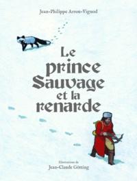 Jean-Philippe Arrou-Vignod et Jean-Claude Götting - Le prince sauvage et la renarde.