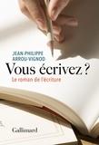 Jean-Philippe Arrou-Vignod - Vous écrivez ? - Le roman de l'écriture.